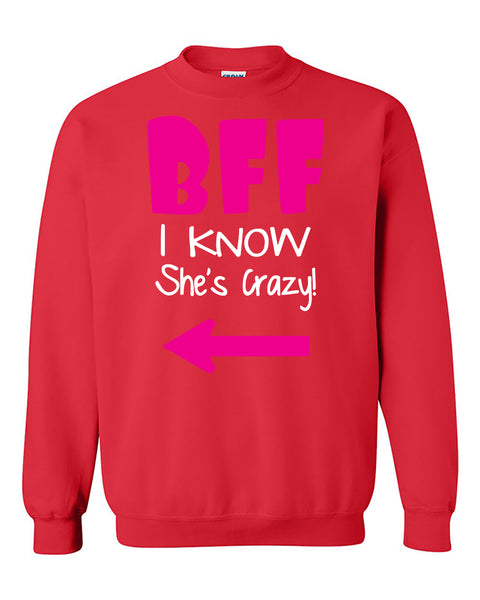 BFF I Know She's Crazy Coupless Best Friend Crewneck Sweater