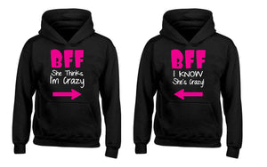 BFF she's Thinks I am Crazy BFF I Know She's Crazy Best Friend Forever Couples Unisex Hoodies