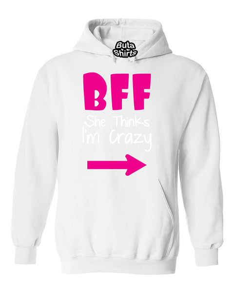 BFF she's Thinks I am Crazy Coupless Best Friend Unisex Hoodie