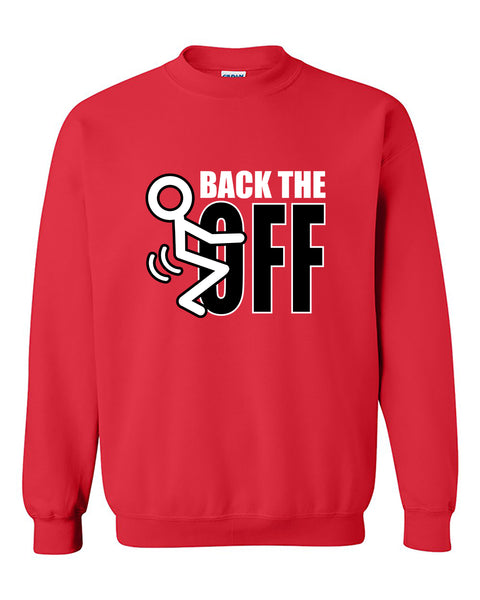 Back the F*ck Off Hoodie College Humor Back the Fck Off Crewneck Sweater