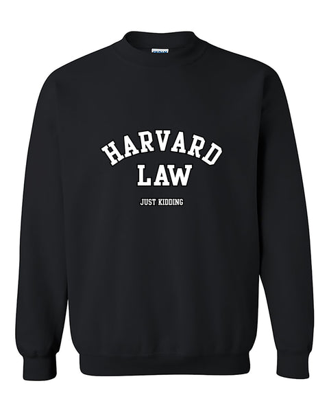 Harvard Law Just kidding Funny Humour Crewneck Sweater