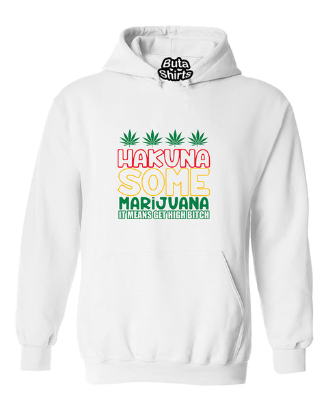 Hakuna Some Marijuana It Means Get High B*tch  420 Weed Smokers Unisex Hoodie