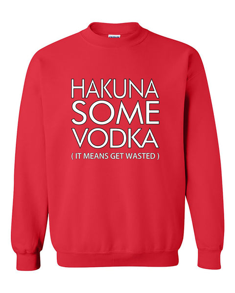 Hakuna Some Vodka It Means Get Wasted Crewneck Sweater