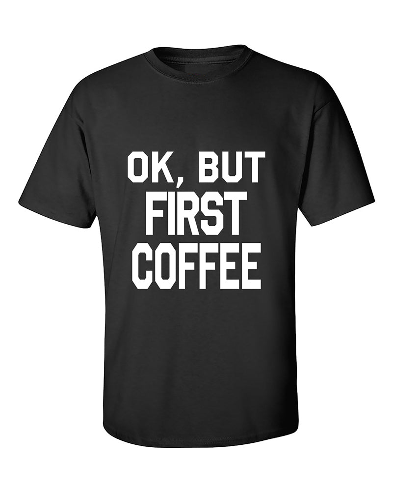 ok-but-first-coffee-unisex-fasion-funny-sayings-shirts-t-shirt