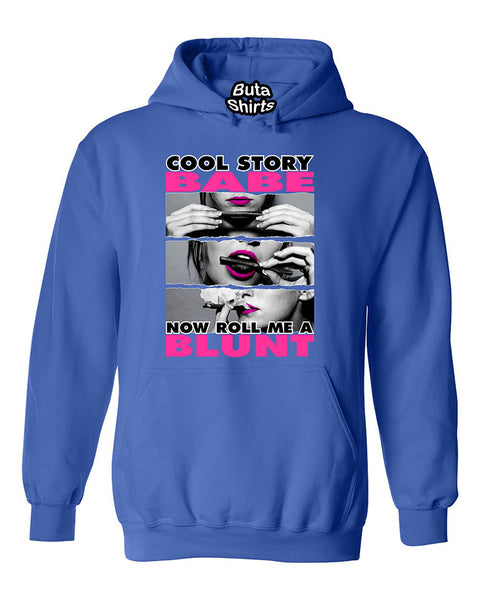 Cool Story Babe Now Roll Me a Blunt Weed Smoker Dope Unisex Hoodie