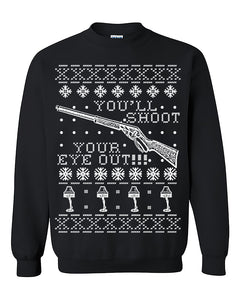 You'll Shoot Your Eye Out! Ugly Christmas Seater Christmas Sweatshirt Christmas gift Crewneck Sweater