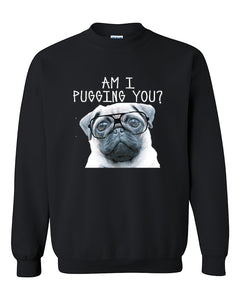 Am I Pugging You Funny Pug Unisex Humour Crewneck Sweater