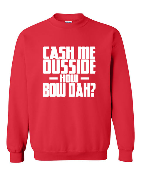Cash Me Ousside How Bow Dah? Cash Me Outside How About That funny Crewneck Sweater