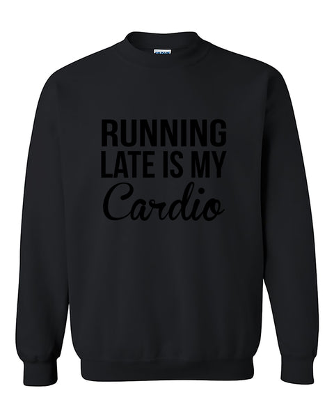 Running Late is my Cardio funny late person Crewneck Sweater