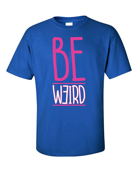 be-weird-be-different-being-normal-is-borings-t-shirt