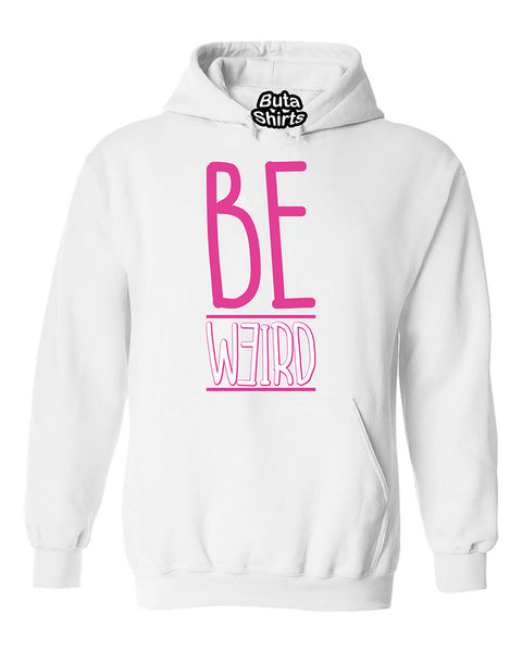 Be Weird Be Different Being Normal Is Boring Unisex Hoodie