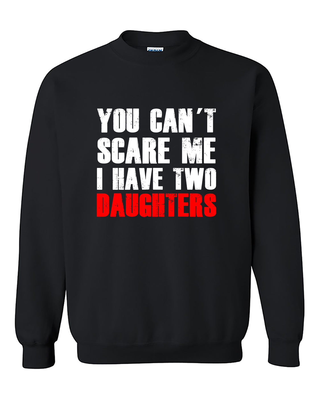 You Can't Scare Me, I Have Two Daughters Fathers Day Gift Crewneck Sweater