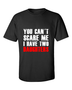 you-cant-scare-me-i-have-two-daughters-fathers-day-gift-t-shirt