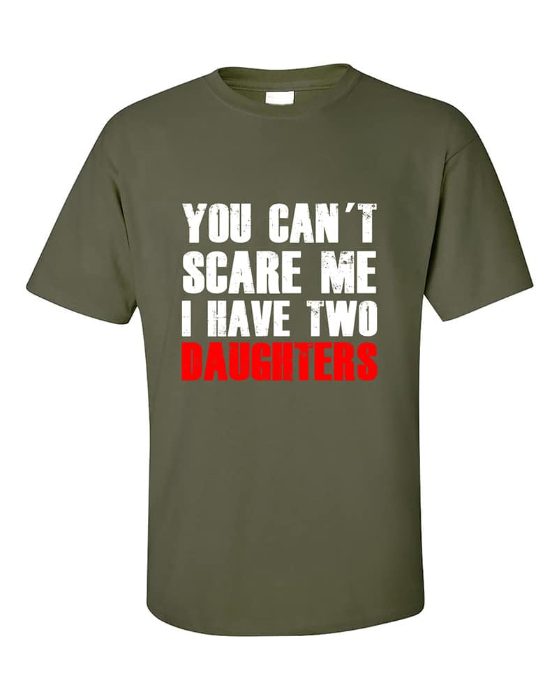 045b9a94 You Can't Scare Me I Have Two Daughters Fathers Day Gift T-Shirt ...
