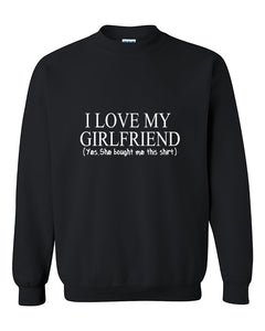 I love My Girlfriend  Yes She bought me this shirt Couples Matching loves Valentine's Day Gift Crewneck Sweater