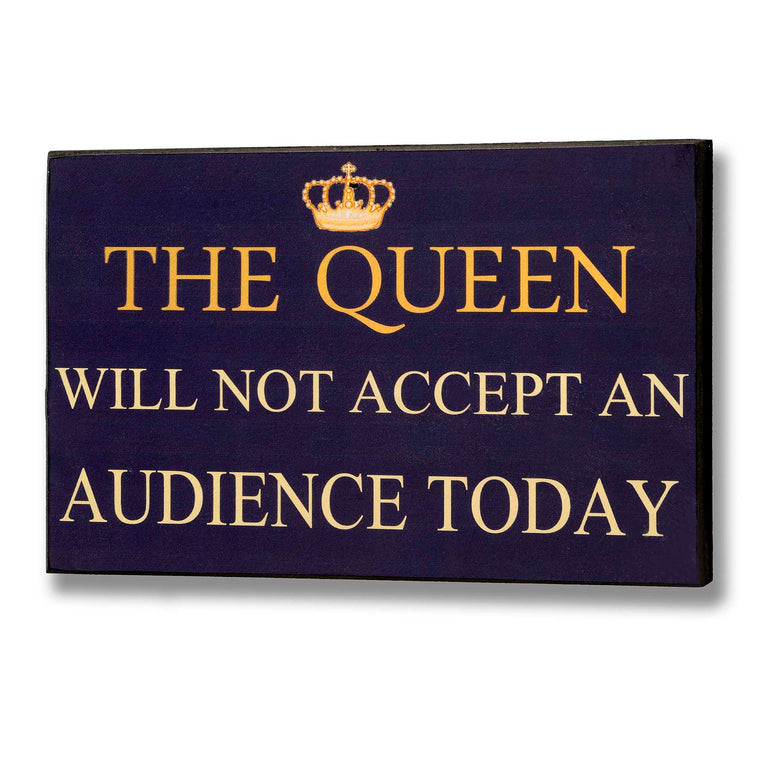 The Queen Will Not Accept An Audience Today Plaque