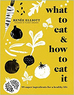 What to Eat and How to Eat it - Renee Elliott