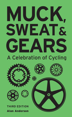 Muck, Sweat & Gears: A Celebration of Cycling