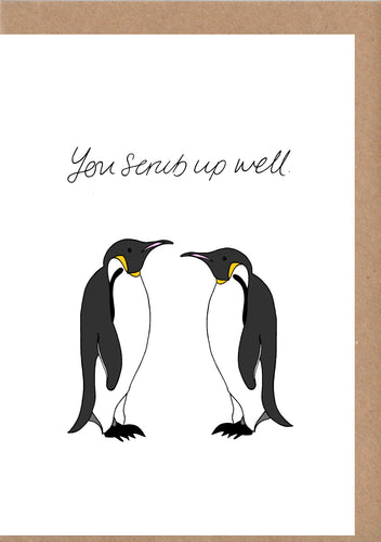 You Scrub Up Well Penguins Greetings Card