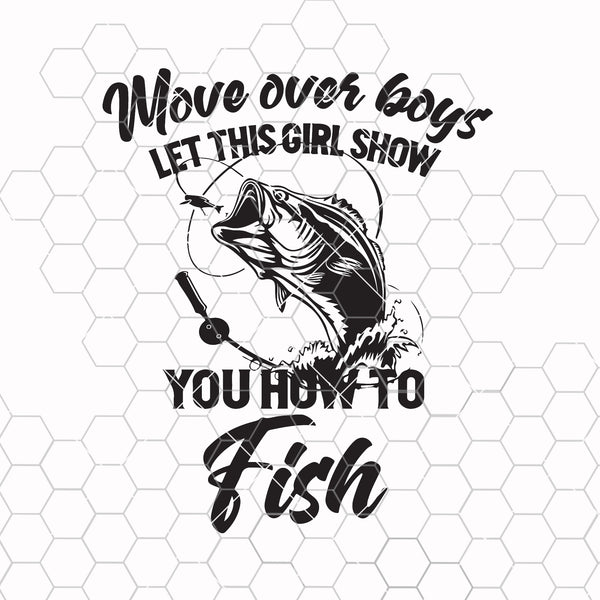 Move over boys let this girl show you how to fish fishing funny svg png dxf -Sublimation design-Sublimation-DTG printing-Clipart