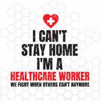 Instant Download SVG / I can't stay home I'm a Healthcare Worker SVG File / svg pdf png cutting files for silhouette or cricut