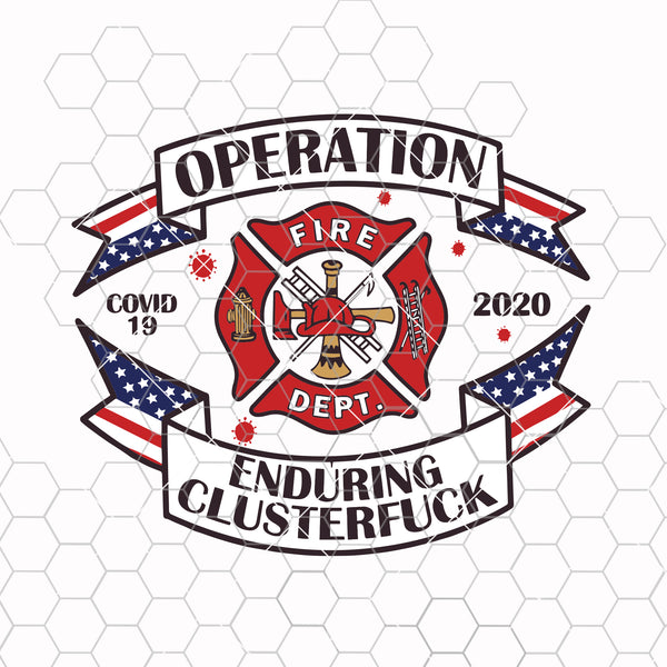 Operation enduring clusterfuck firefighter 2020 svg png dxf eps - nurse phamacist usmc navy custom designs