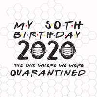 50th birthday 2020 the one where we were quarantined, birthday svg, friends tv show svg, cut files for cricut, silhouette svg, png files