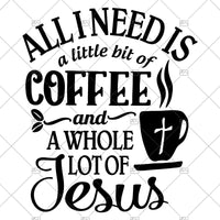 All I Need Is A Little Bit Of Coffee And A Whole Lot Of Jesus Digital Cut Files Svg, Dxf, Eps, Png, Cricut Vector, Digital Cut Files Download