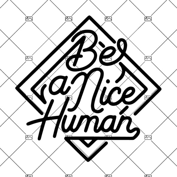 Be A Nice Human SVG | Funny Quote SVG for Shirt | Cute Saying Svg | Funny Mom SVG Sassy Svg Teacher Svg Instant Download Png Commercial Use