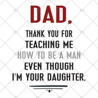 Dad, Thank You For Teaching Me How To Be A Man Even Though I'm Your Daughter Digital Cut Files Svg, Dxf, Eps, Png, Cricut Vector, Digital Cut Files Download
