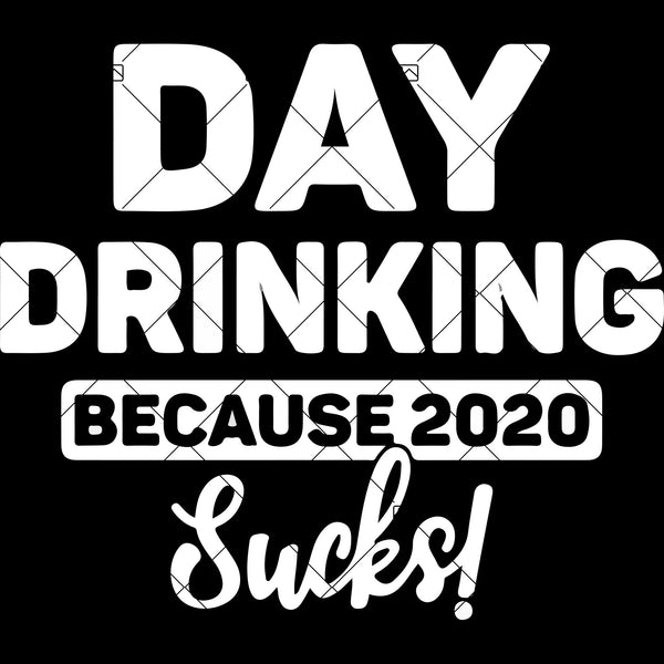 Day Drinking Because 2020 Sucks ,svg png dxf Cut Files For Silhouette