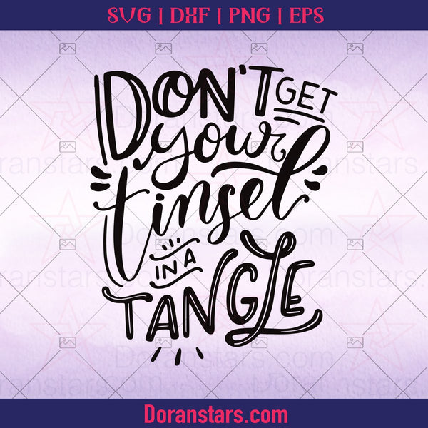 Don't Get Your Tinsel In A Tangle SVG  Funny Holiday SVG  Funny Christmas Svg Sassy Mom Christmas Clipart Dxf Cricut Svg - Instant Download - Doranstars