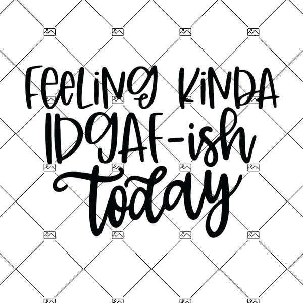 Feeling Kinda IDGAF-ish Today Svg Eps Png Pdf Cut File, Funny Quote Svg, Funny Mom Svg, Cricut Cut Files, Silhouette Cut Files