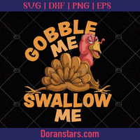 Gobble Me Swallow Me Funny Thanksgiving Turkey funny -  Svg, Instant Download - Doranstars