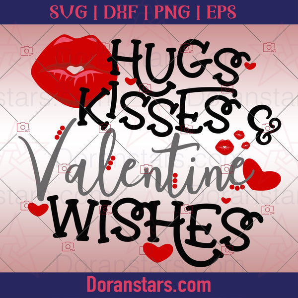 Hugs Kisses and Valentine Wishes - Valentine Svg - Doranstars.com