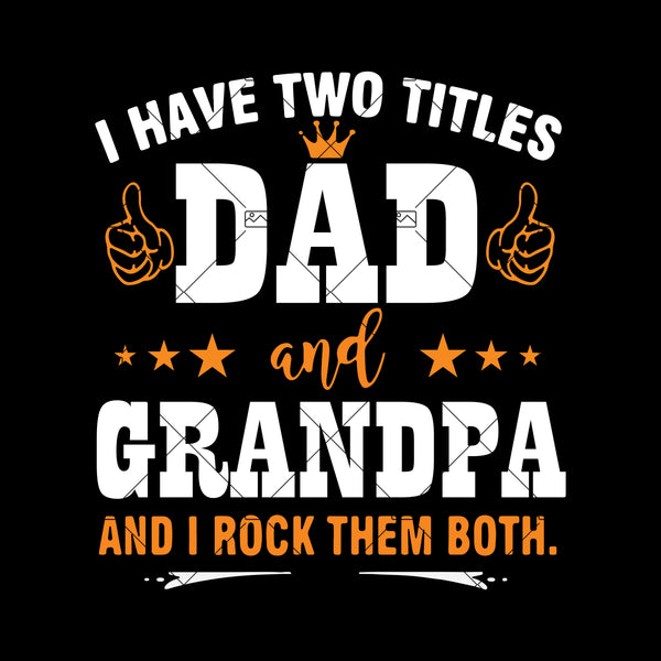 I Have Two Titles Dad And Grandpa Digital Cut Files Svg, Dxf, Eps, Png, Cricut Vector, Digital Cut Files Download