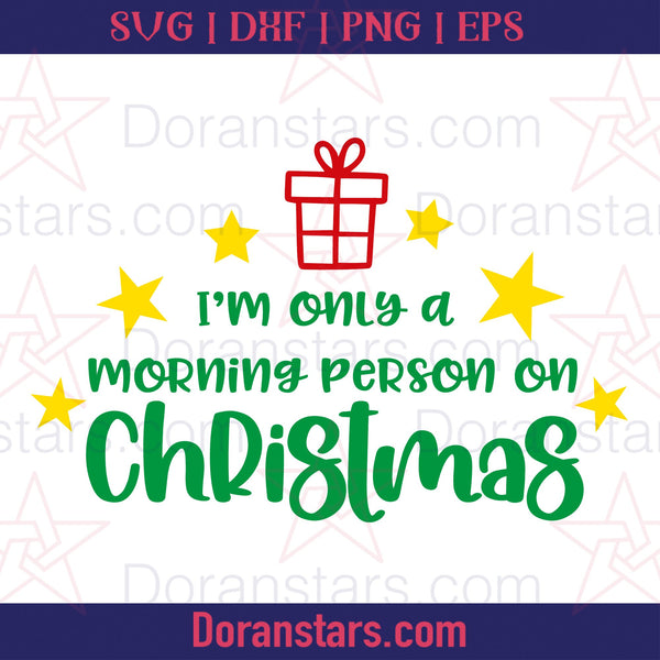 Im Only A Morning Person On Christmas - Free SVG, Instant Download - Doranstars