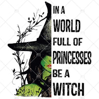 In A World Full Of Princesses Be A Witch SVG / Happy Halloween Svg / Halloween svg/ Princesses svg/ Witch Svg / Digital Files Png,Eps,Dxf