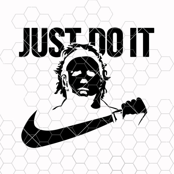 Just Do it Michael Myers\Halloween Print\Svg Png