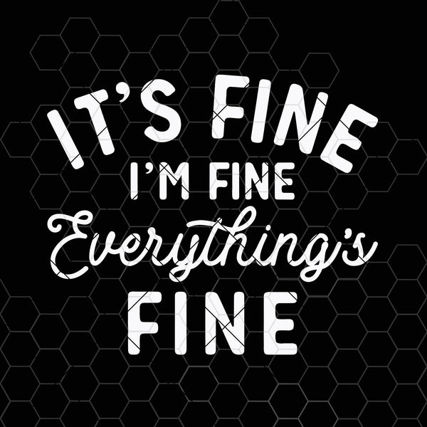 It's Fine I'm Fine Everything's Fine svg - Funny Cut File