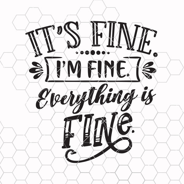 It's Fine I'm Fine Everything Is Fine Svg Eps Png Pdf Cut File