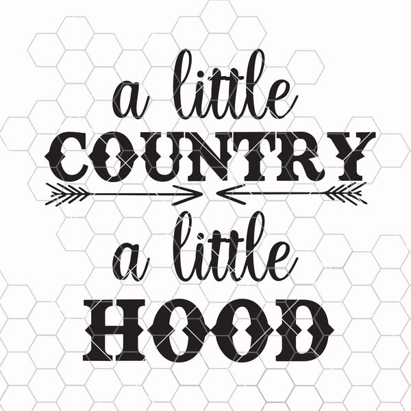 A Little Country A Little Hood SVG, dxf, eps, jpg, png, pdf, Funny svg,