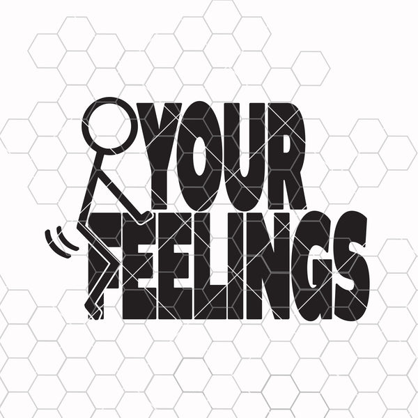 Adult Humor svg, F_ck Your Feelings svg, Stick Figure svg, Funny Adult svg and