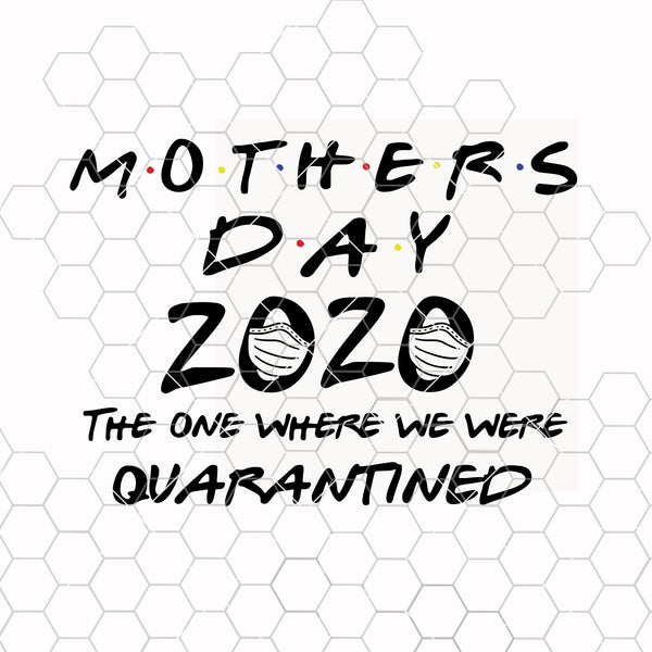 Mothers Day 2020 svg, The one where we were quarantined svg, Blackand White Versions, Quarantine svg, Sublimation designs, Cricut svg, cameo