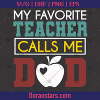 My Favorite Teacher Calls Me Dad  - Teacher svg Instant Download - Doranstars.com