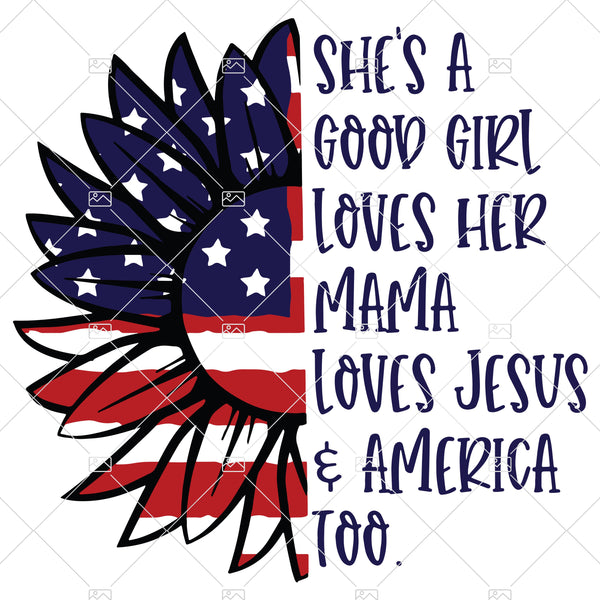 Patriotic Sunflower She's a Good Girl Loves Her Mama Loves Jesus and America Too Quote PNG file Sublimation Designs Download Art