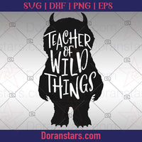 Teacher Of Wild Things  - Teacher svg Instant Download - Doranstars.com