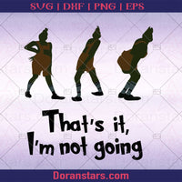 Grinch That's It I'm not going svg - Instant Download - Doranstars