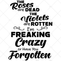 The Roses Are Dead-The Violets Are Rotten-I'm Freaking Crazy Or Have You Forgotten Digital Cut Files Svg, Dxf, Eps, Png, Cricut Vector, Digital Cut Files Download