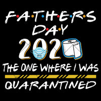 Fathers Day 2020 Shirt, Quarantined Fathers Day Shirt, The one Where I was Quarantined Fathers Day Shirt, Fathers Day Tees, Fathers Day Gift